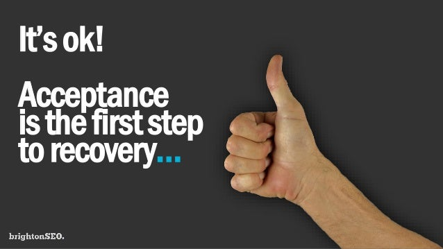 It'sok! Acceptance isthefirststep torecovery…
