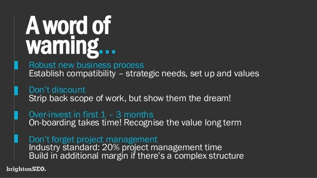 Awordof warning… Robust new business process Establish compatibility – strategic needs, set up and values Don't discount S...