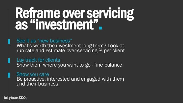 """Reframeoverservicing as""""investment"""". See it as """"new business"""" What's worth the investment long term? Look at run rate and ..."""