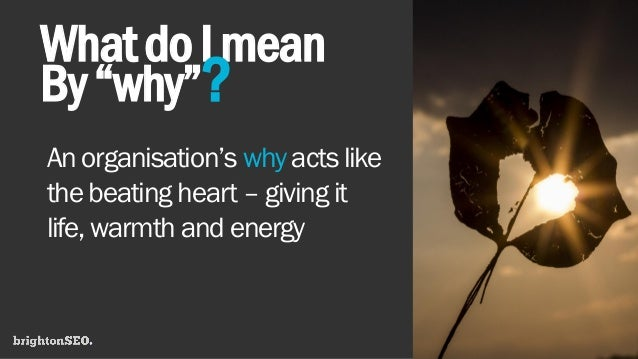 """WhatdoImean By""""why""""? An organisation's why acts like the beating heart – giving it life, warmth and energy"""