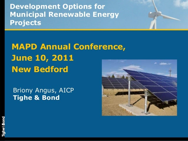 Development Options forMunicipal Renewable EnergyProjectsMAPD Annual Conference,June 10, 2011New BedfordBriony Angus, AICP...