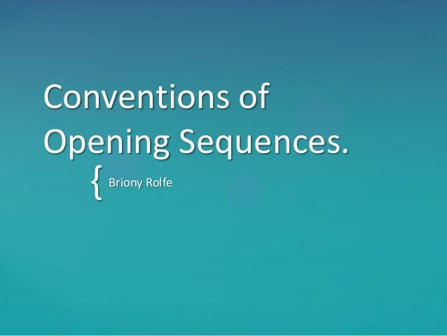 { Conventions of Opening Sequences. Briony Rolfe