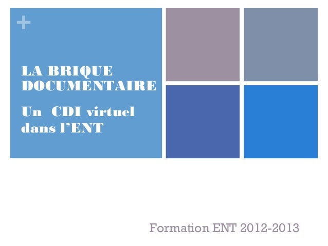 +LA BRIQUEDOCUMENTAIREUn CDI virtueldans l'ENT                 Formation ENT 2012-2013