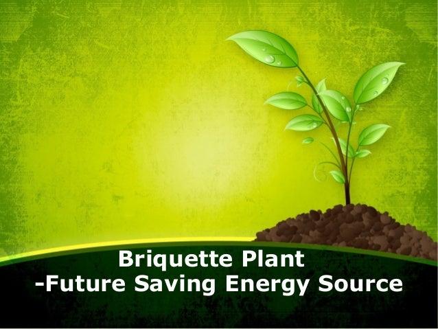 Briquette Plant  -Future Saving Energy Source