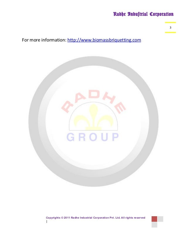 Radhe Industrial Corporation 3  For more information: http://www.biomassbriquetting.com  Copyrights © 2011 Radhe Industria...