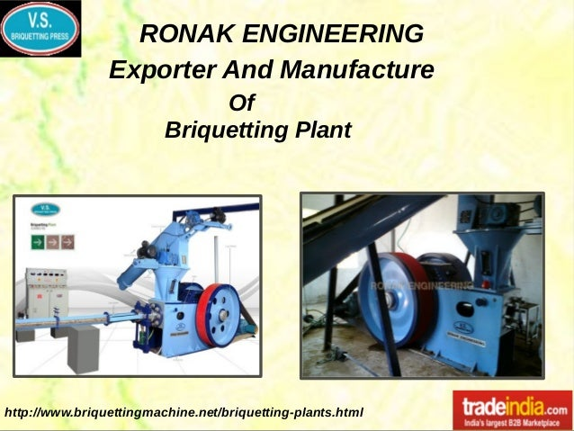 RONAK ENGINEERING http://www.briquettingmachine.net/briquetting-plants.html Exporter And Manufacture Of Briquetting Plant