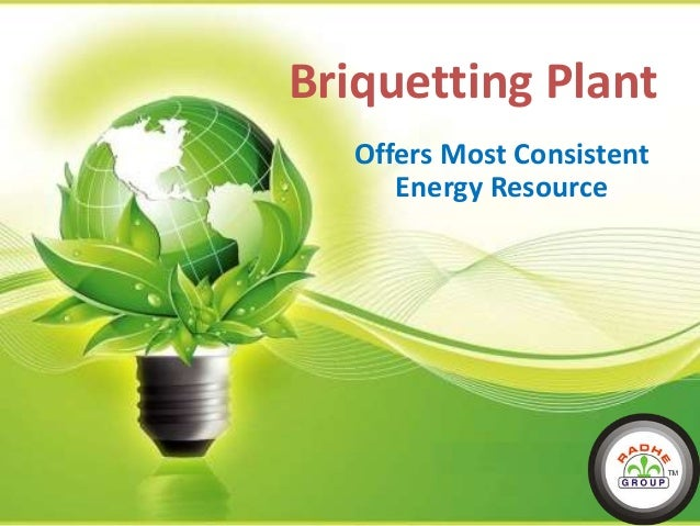Briquetting Plant Offers Most Consistent Energy Resource