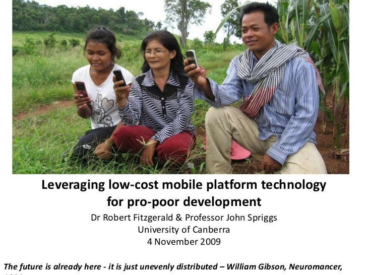 Leveraging low-cost mobile platform technology for pro-poor development <br />Dr Robert Fitzgerald & Professor John Sprigg...