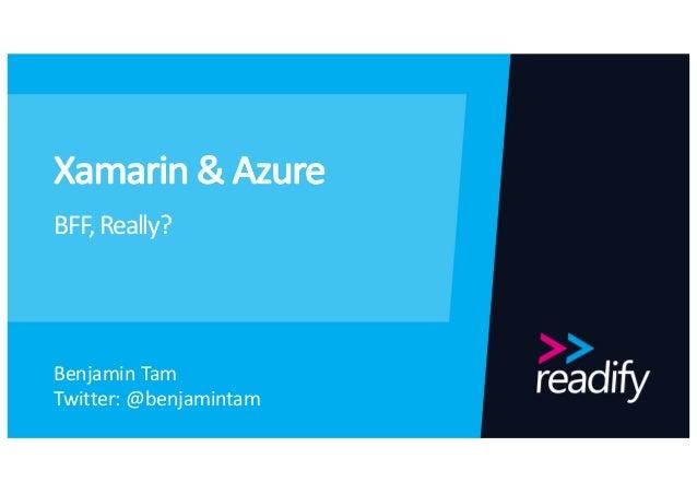 Xamarin&Azure BFF,Really? BenjaminTam Twitter:@benjamintam