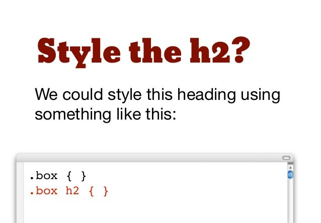 """Use a classHowever, the safest way to""""uncouple"""" the CSS and HTMLwould be to use a simple class."""
