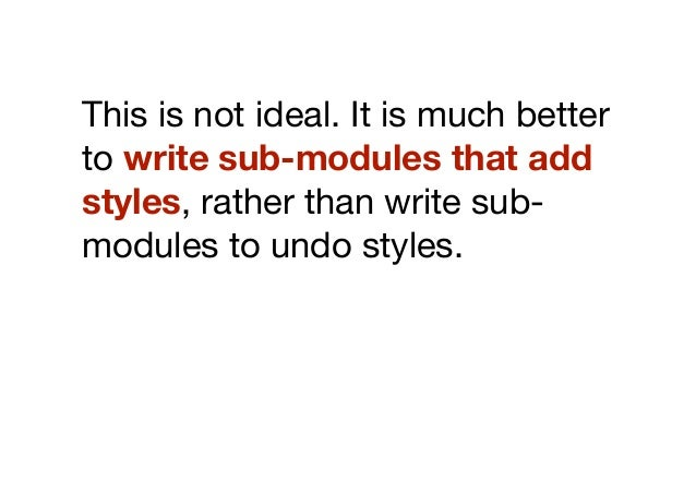Don't modifyBase modules can be extendedusing sub-modules. However, thebase module itself should neverbe modified.