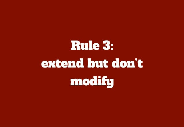 If a based module needs to bemodified to suit a specific case, itis probably better to create anew module.