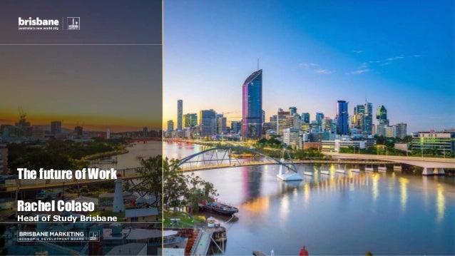The future of Work Rachel Colaso Head of Study Brisbane