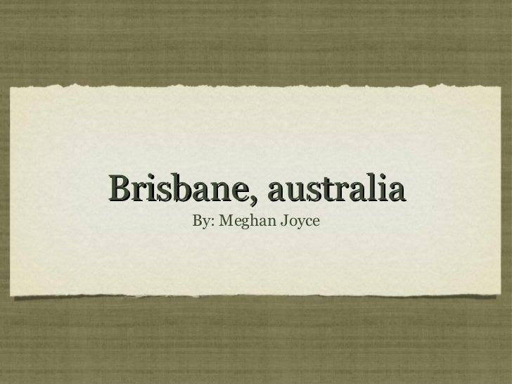 Brisbane, australia <ul><li>By: Meghan Joyce </li></ul>