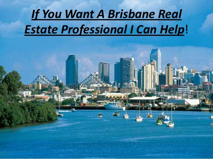 If You Want A Brisbane RealEstate Professional I Can Help!