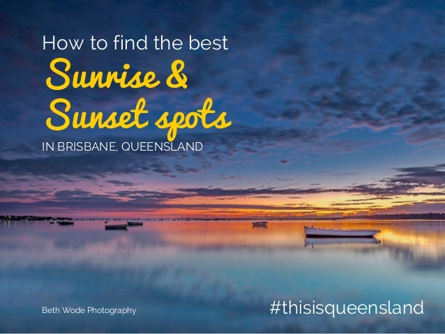 #thisisqueensland Sunrise & Sunset spots How to find the best IN BRISBANE, QUEENSLAND Beth Wode Photography