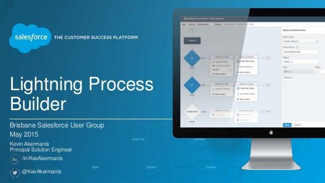 brisbane salesforce user group may 2015 lightning process builder
