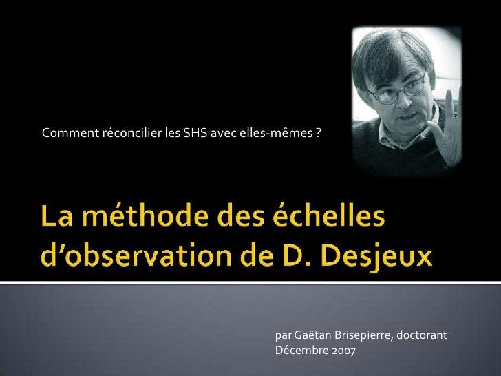 Comment réconcilier les SHS avec elles-mêmes ?<br />La méthode des échelles d'observation de D. Desjeux<br />par Gaëtan Br...