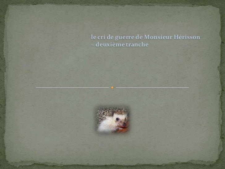 le cri de guerre de Monsieur Hérisson~ deuxième tranche
