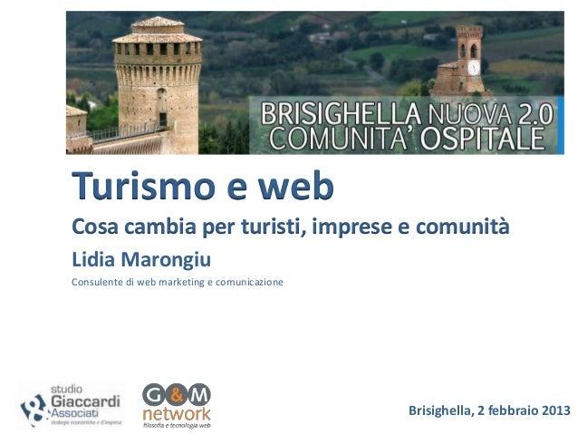 Turismo e webCosa cambia per turisti, imprese e comunitàLidia MarongiuConsulente di web marketing e comunicazione         ...