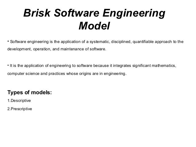 Brisk Software Engineering                   Model• Software engineering is the application of a systematic, disciplined, ...