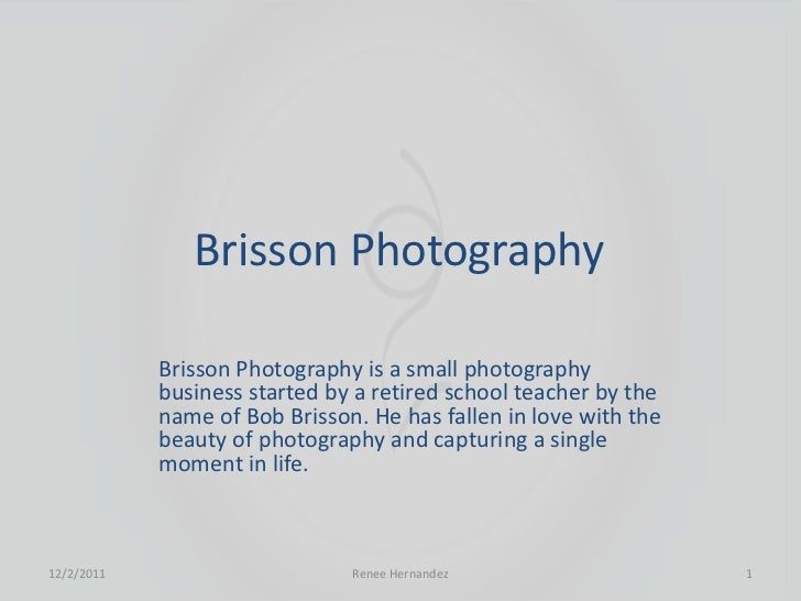Brisson Photography            Brisson Photography is a small photography            business started by a retired school ...