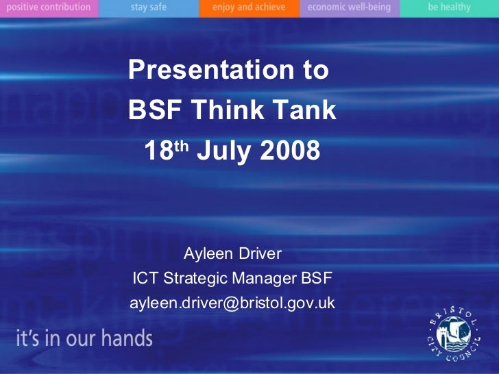 Presentation to  BSF Think Tank 18 th  July 2008 Ayleen Driver ICT Strategic Manager BSF [email_address]