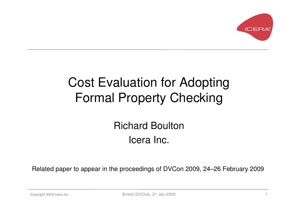 Cost Evaluation for Adopting                         Formal Property Checking                                Richard Boult...