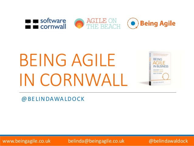 BEING AGILE IN CORNWALL @BELINDAWALDOCK www.beingagile.co.uk belinda@beingagile.co.uk @belindawaldock