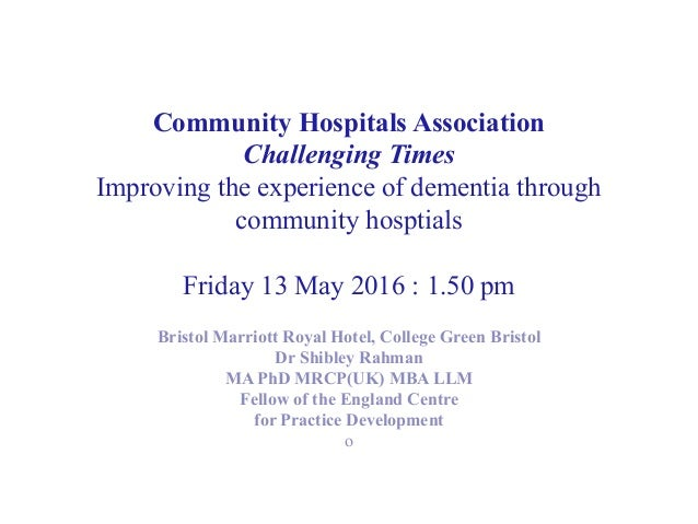 Community Hospitals Association Challenging Times Improving the experience of dementia through community hosptials Friday ...