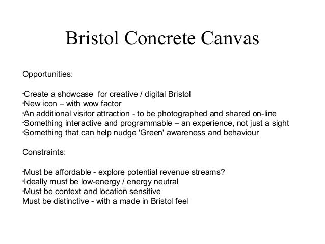 Bristol Concrete Canvas Opportunities: • Create a showcase for creative / digital Bristol • New icon – with wow factor • A...