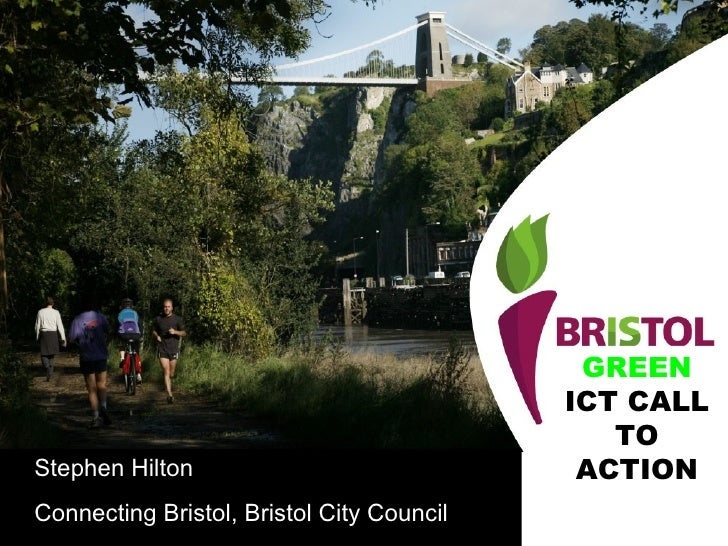 GREEN  ICT CALL TO ACTION Stephen Hilton Connecting Bristol, Bristol City Council
