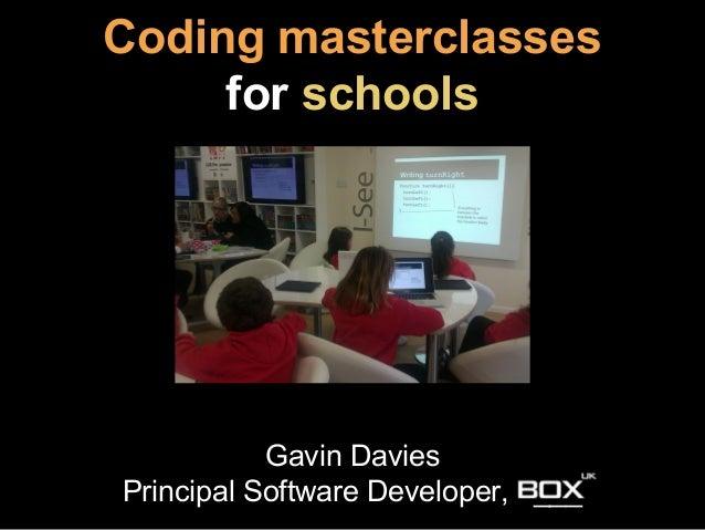 Gavin Davies Principal Software Developer, ___ Coding masterclasses for schools
