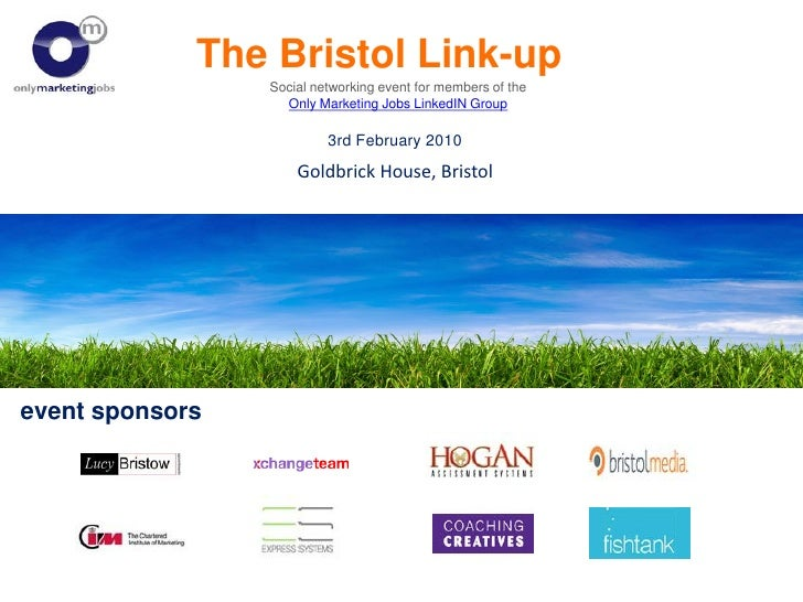 The Bristol Link-up                  Social networking event for members of the                    Only Marketing Jobs Lin...