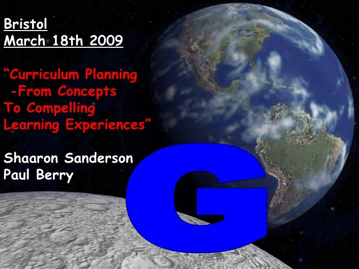 """G Bristol March 18th 2009 """" Curriculum Planning -From Concepts  To Compelling Learning Experiences"""" Shaaron Sanderson Paul..."""