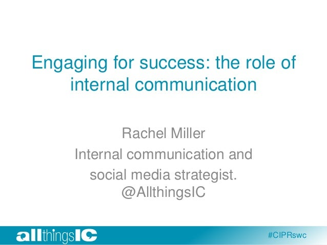 Engaging for success: the role of internal communication Rachel Miller Internal communication and social media strategist....