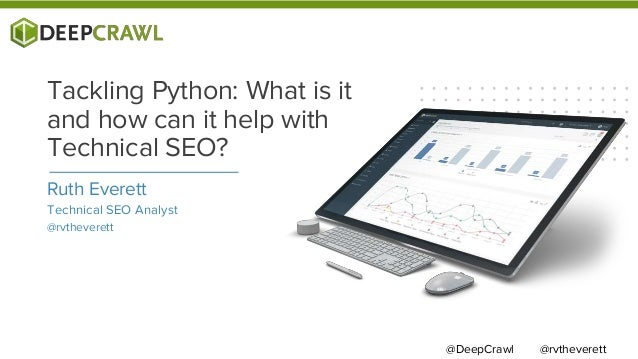 Ruth Everett Technical SEO Analyst @rvtheverett Tackling Python: What is it and how can it help with Technical SEO? @rvthe...