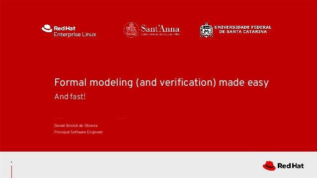 1 Formal modeling (and verification) made easy And fast! Daniel Bristot de Oliveira Principal Software Engineer