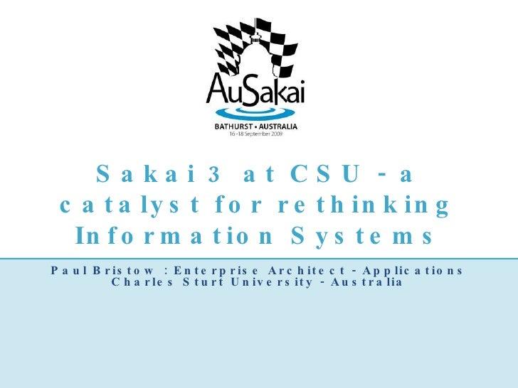 Sakai 3 at CSU - a catalyst for rethinking Information Systems <ul><li>Paul Bristow : Enterprise Architect - Applications ...