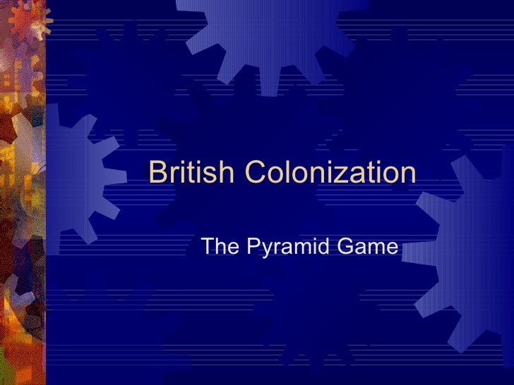 British Colonization The Pyramid Game