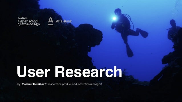 User Research by: Vladimir Melnikov (a researcher, product and innovation manager)