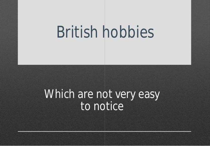 British hobbiesWhich are not very easy       to notice