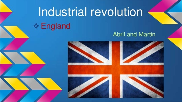 Industrial revolution ❖England Abril and Martin