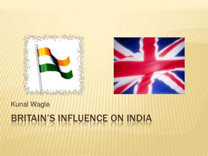 Kunal Wagle  BRITAIN'S INFLUENCE ON INDIA