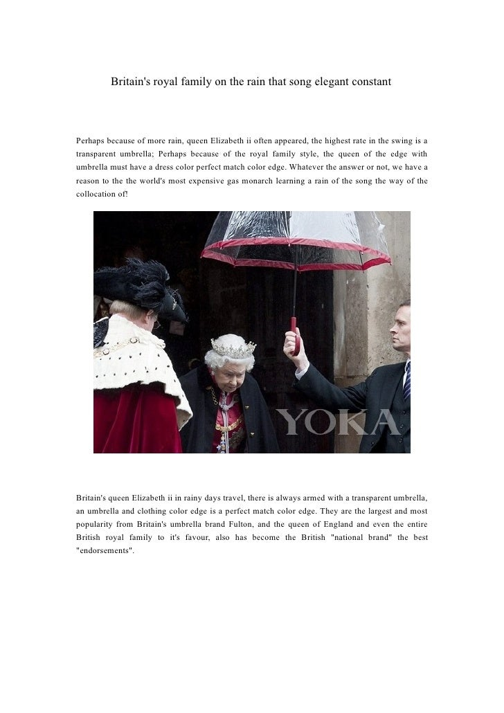 Britains royal family on the rain that song elegant constantPerhaps because of more rain, queen Elizabeth ii often appeare...