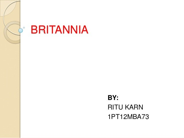 BRITANNIA  BY: RITU KARN 1PT12MBA73