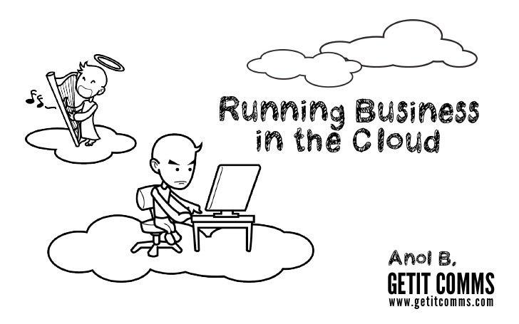 Running Business   in the Cloud             Anol B.           GETIT COMMS           www.getitcomms.com