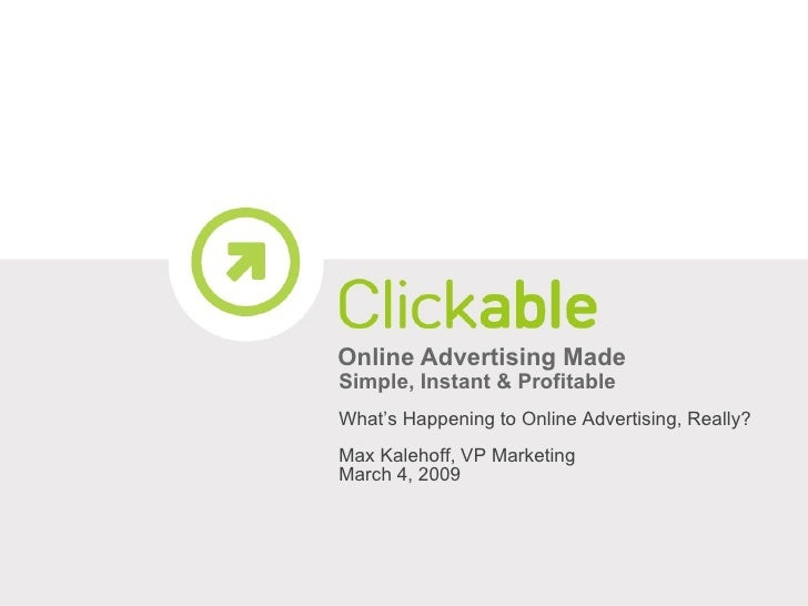 Online Advertising Made  Simple, Instant & Profitable What's Happening to Online Advertising, Really? Max Kalehoff, VP Mar...