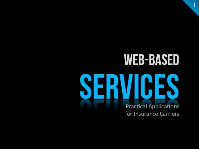 web-Based  SERVICES  Prac%cal  Applica%ons  for  Insurance  Carriers  1