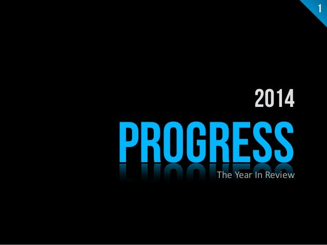 2014  PROGRESS  The  Year  In  Review  1